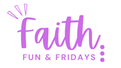 FAITH, FUN, & FRIDAYS